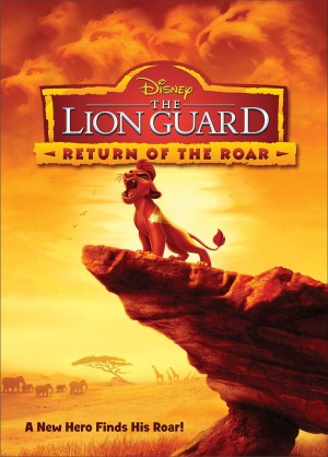 THE LION GUARD: RETURN OF THE ROAR. (DVD Artwork). ©Disney.